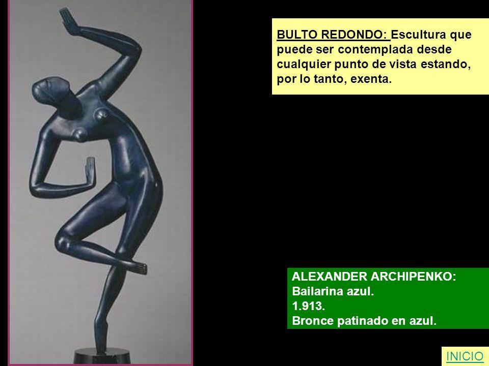 INICIO BULTO REDONDO: Escultura que puede ser contemplada desde cualquier punto de vista estando, por lo tanto, exenta. ALEXANDER ARCHIPENKO: Bailarin
