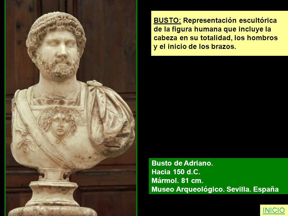 INICIO BUSTO: Representación escultórica de la figura humana que incluye la cabeza en su totalidad, los hombros y el inicio de los brazos. Busto de Ad