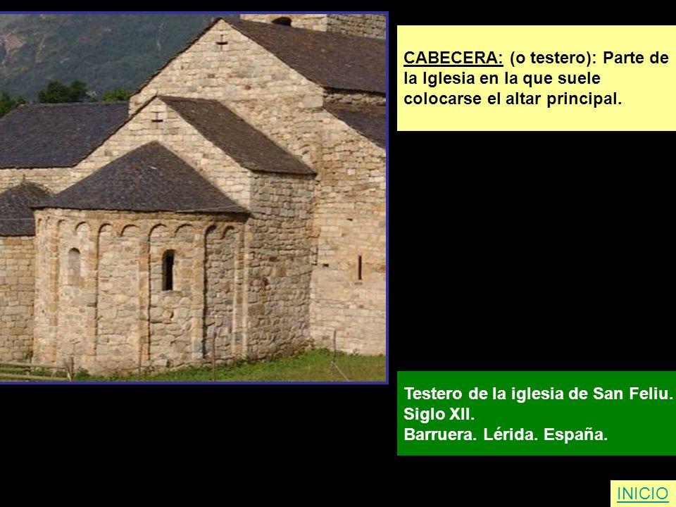 INICIO CABECERA: (o testero): Parte de la Iglesia en la que suele colocarse el altar principal. Testero de la iglesia de San Feliu. Siglo XII. Barruer