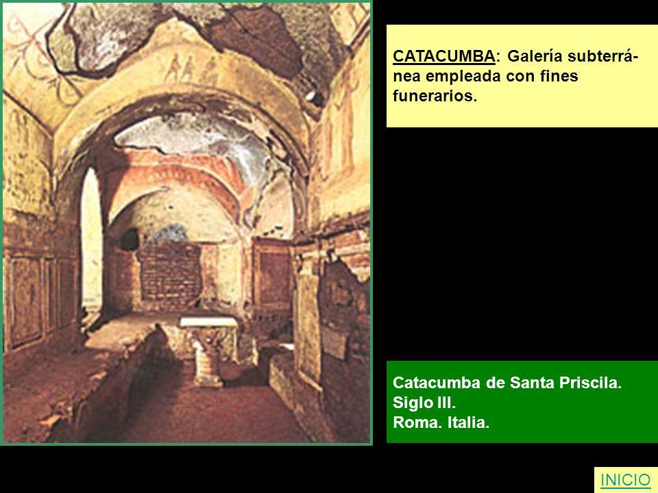 INICIO CATACUMBA: Galería subterrá- nea empleada con fines funerarios. Catacumba de Santa Priscila. Siglo III. Roma. Italia.