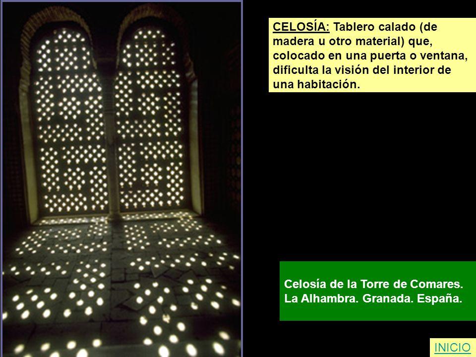 INICIO CELOSÍA: Tablero calado (de madera u otro material) que, colocado en una puerta o ventana, dificulta la visión del interior de una habitación.