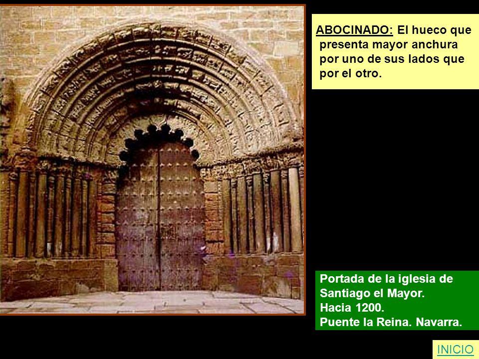 ABOCINADO: El hueco que presenta mayor anchura por uno de sus lados que por el otro. Portada de la iglesia de Santiago el Mayor. Hacia 1200. Puente la