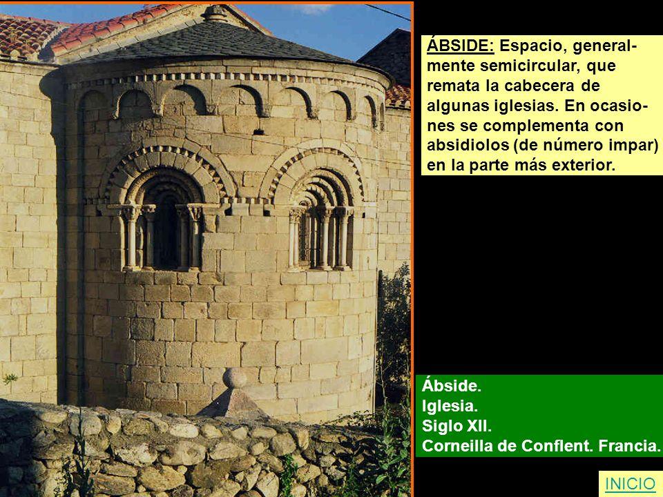 Ábside. Iglesia. Siglo XII. Corneilla de Conflent. Francia. ÁBSIDE: Espacio, general- mente semicircular, que remata la cabecera de algunas iglesias.