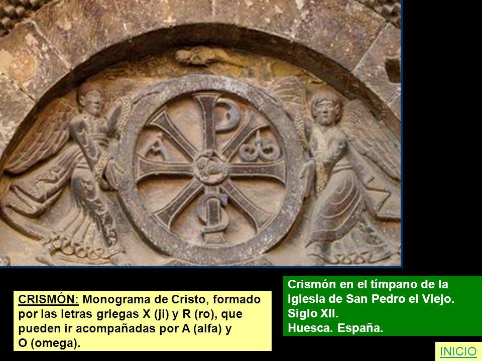 CRISMÓN: Monograma de Cristo, formado por las letras griegas X (ji) y R (ro), que pueden ir acompañadas por A (alfa) y O (omega). Crismón en el tímpan
