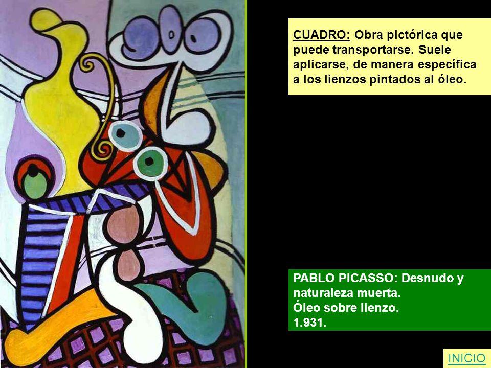 CUADRO: Obra pictórica que puede transportarse. Suele aplicarse, de manera específica a los lienzos pintados al óleo. PABLO PICASSO: Desnudo y natural