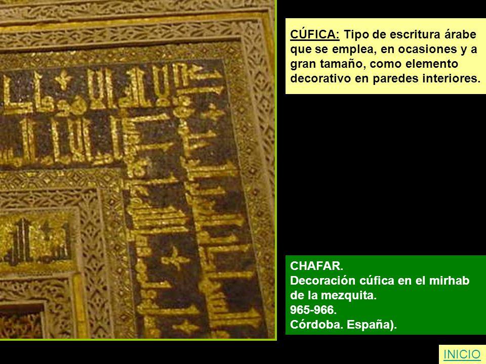 CÚFICA: Tipo de escritura árabe que se emplea, en ocasiones y a gran tamaño, como elemento decorativo en paredes interiores. CHAFAR. Decoración cúfica