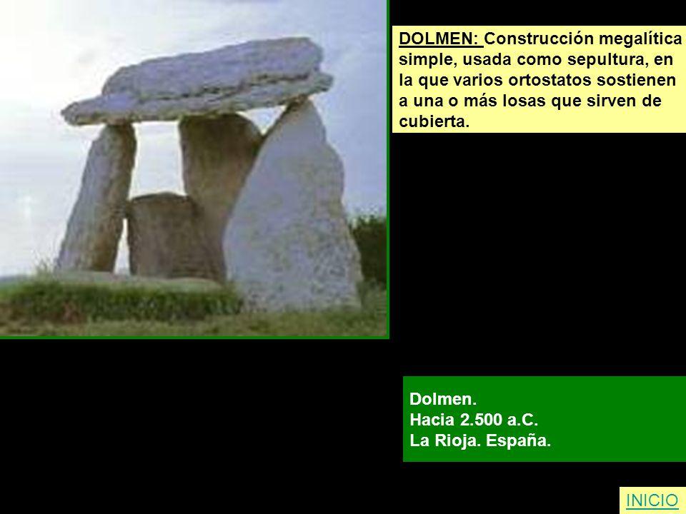 DOLMEN: Construcción megalítica simple, usada como sepultura, en la que varios ortostatos sostienen a una o más losas que sirven de cubierta. Dolmen.