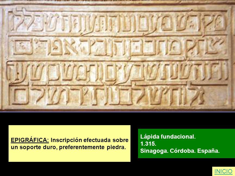 EPIGRÁFICA: Inscripción efectuada sobre un soporte duro, preferentemente piedra. Lápida fundacional. 1.315. Sinagoga. Córdoba. España. INICIO