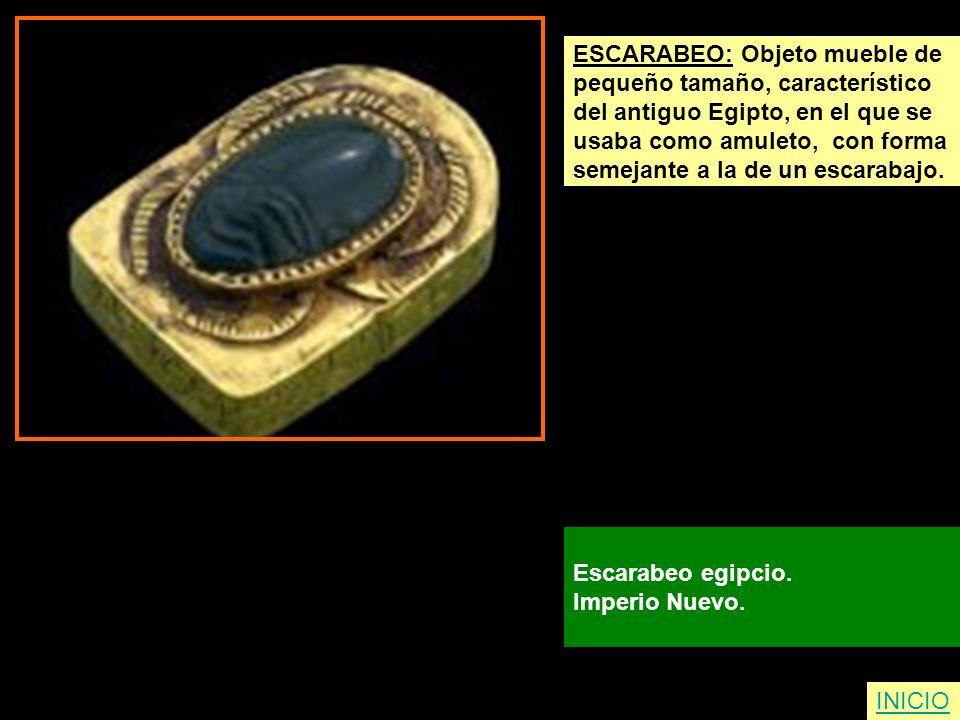 ESCARABEO: Objeto mueble de pequeño tamaño, característico del antiguo Egipto, en el que se usaba como amuleto, con forma semejante a la de un escarab