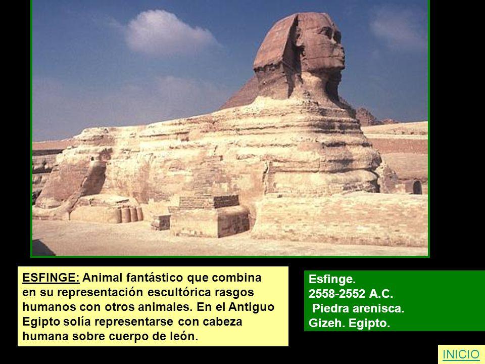 ESFINGE: Animal fantástico que combina en su representación escultórica rasgos humanos con otros animales. En el Antiguo Egipto solía representarse co