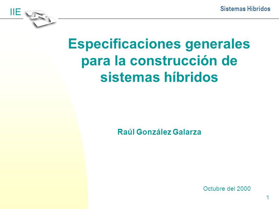 1 Sistemas Híbridos IIE Especificaciones generales para la construcción de sistemas híbridos Raúl González Galarza Octubre del 2000
