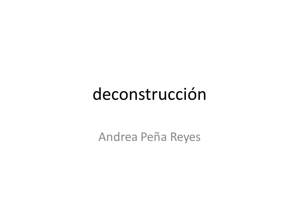 deconstrucción Andrea Peña Reyes