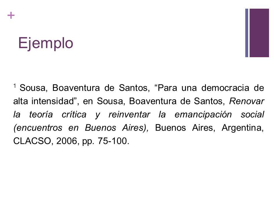 + Ejemplo 1 Sousa, Boaventura de Santos, Para una democracia de alta intensidad, en Sousa, Boaventura de Santos, Renovar la teoría crítica y reinventa