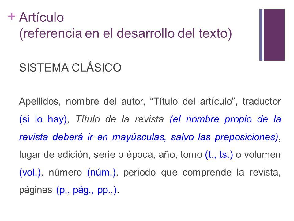 + Artículo (referencia en el desarrollo del texto) SISTEMA CLÁSICO Apellidos, nombre del autor, Título del artículo, traductor (si lo hay), Título de