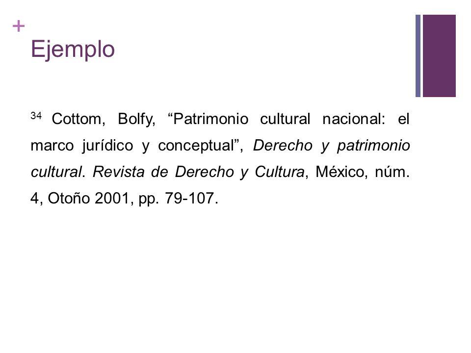 + Ejemplo 34 Cottom, Bolfy, Patrimonio cultural nacional: el marco jurídico y conceptual, Derecho y patrimonio cultural. Revista de Derecho y Cultura,