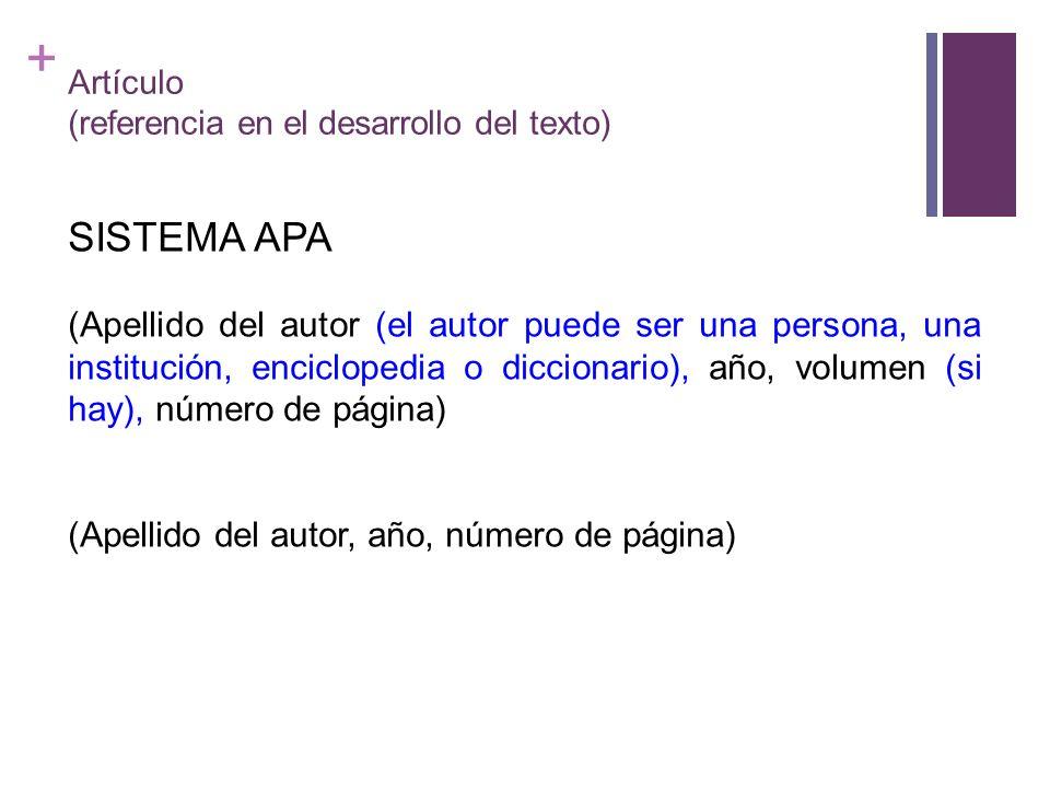 + Artículo (referencia en el desarrollo del texto) SISTEMA APA (Apellido del autor (el autor puede ser una persona, una institución, enciclopedia o di