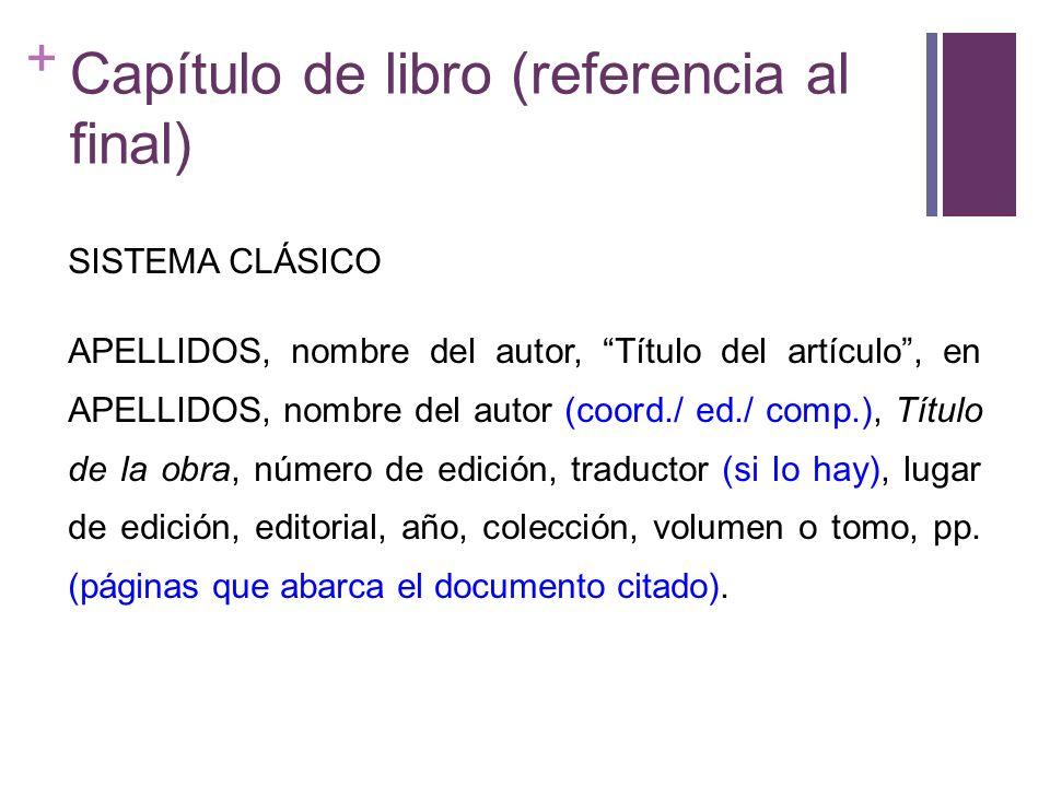 + Capítulo de libro (referencia al final) SISTEMA CLÁSICO APELLIDOS, nombre del autor, Título del artículo, en APELLIDOS, nombre del autor (coord./ ed