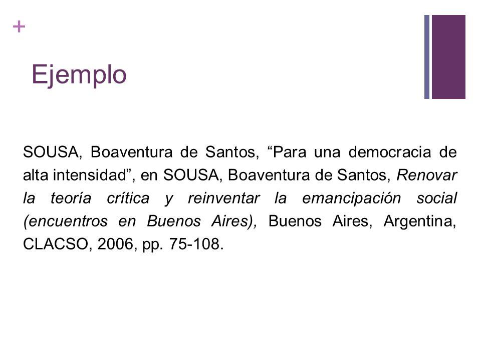 + Ejemplo SOUSA, Boaventura de Santos, Para una democracia de alta intensidad, en SOUSA, Boaventura de Santos, Renovar la teoría crítica y reinventar