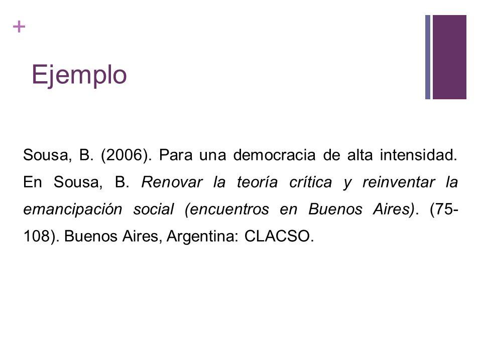 + Ejemplo Sousa, B. (2006). Para una democracia de alta intensidad. En Sousa, B. Renovar la teoría crítica y reinventar la emancipación social (encuen