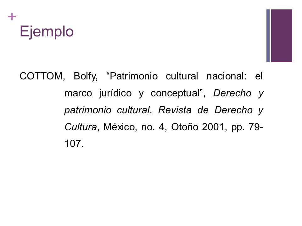 + Ejemplo COTTOM, Bolfy, Patrimonio cultural nacional: el marco jurídico y conceptual, Derecho y patrimonio cultural. Revista de Derecho y Cultura, Mé