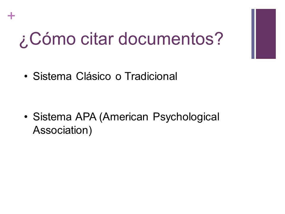 + ¿Cómo citar documentos? Sistema Clásico o Tradicional Sistema APA (American Psychological Association)