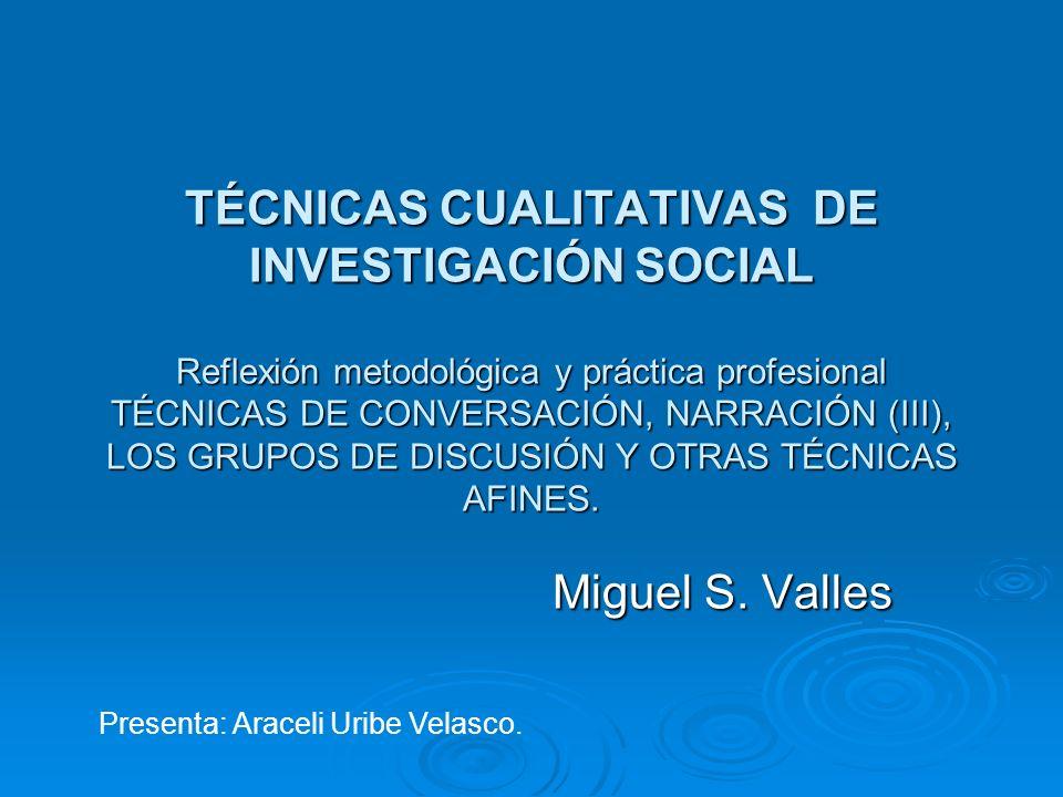 TÉCNICAS CUALITATIVAS DE INVESTIGACIÓN SOCIAL Reflexión metodológica y práctica profesional TÉCNICAS DE CONVERSACIÓN, NARRACIÓN (III), LOS GRUPOS DE D