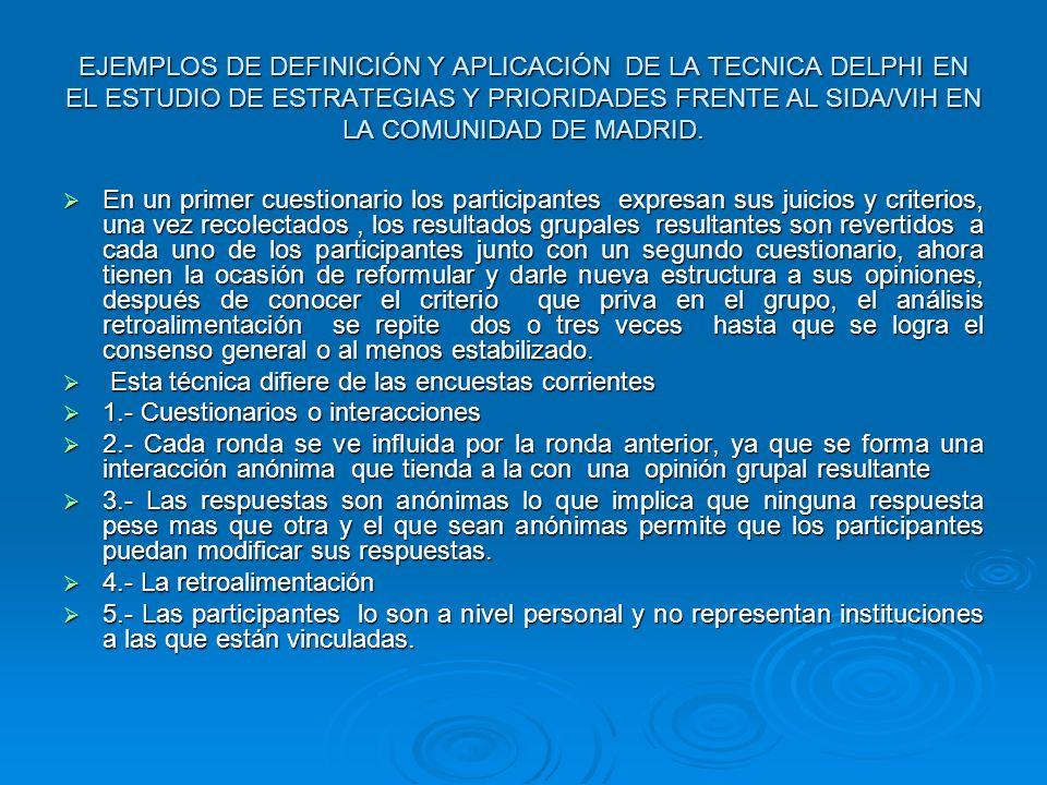 EJEMPLOS DE DEFINICIÓN Y APLICACIÓN DE LA TECNICA DELPHI EN EL ESTUDIO DE ESTRATEGIAS Y PRIORIDADES FRENTE AL SIDA/VIH EN LA COMUNIDAD DE MADRID. En u
