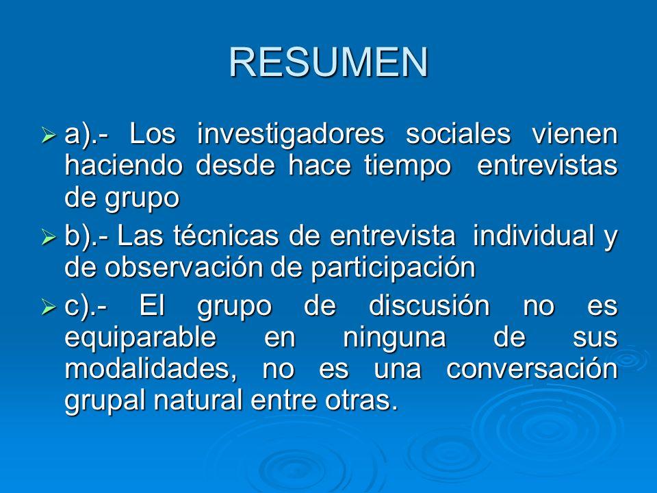 RESUMEN a).- Los investigadores sociales vienen haciendo desde hace tiempo entrevistas de grupo a).- Los investigadores sociales vienen haciendo desde