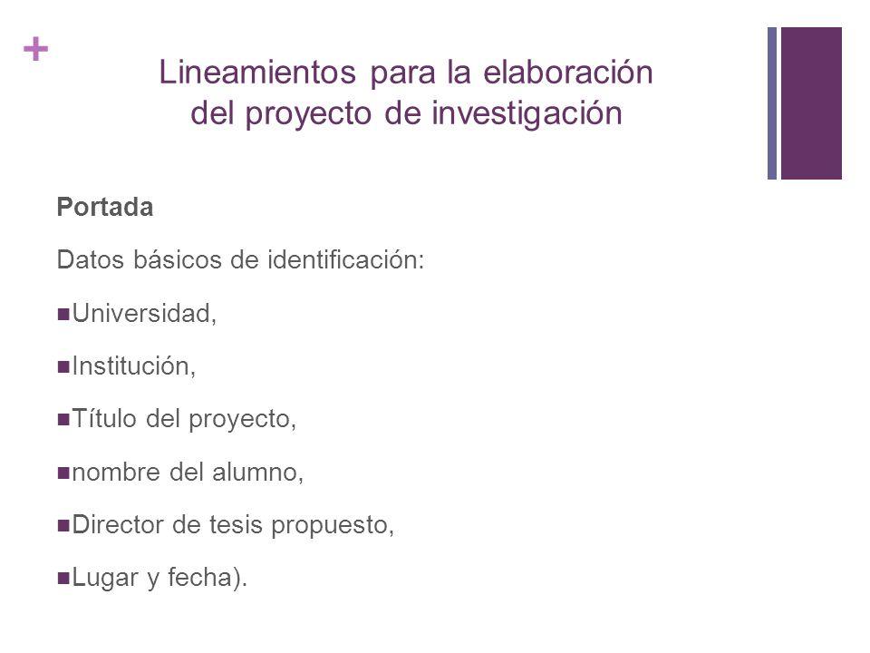 + Lineamientos para la elaboración del proyecto de investigación Portada Datos básicos de identificación: Universidad, Institución, Título del proyect