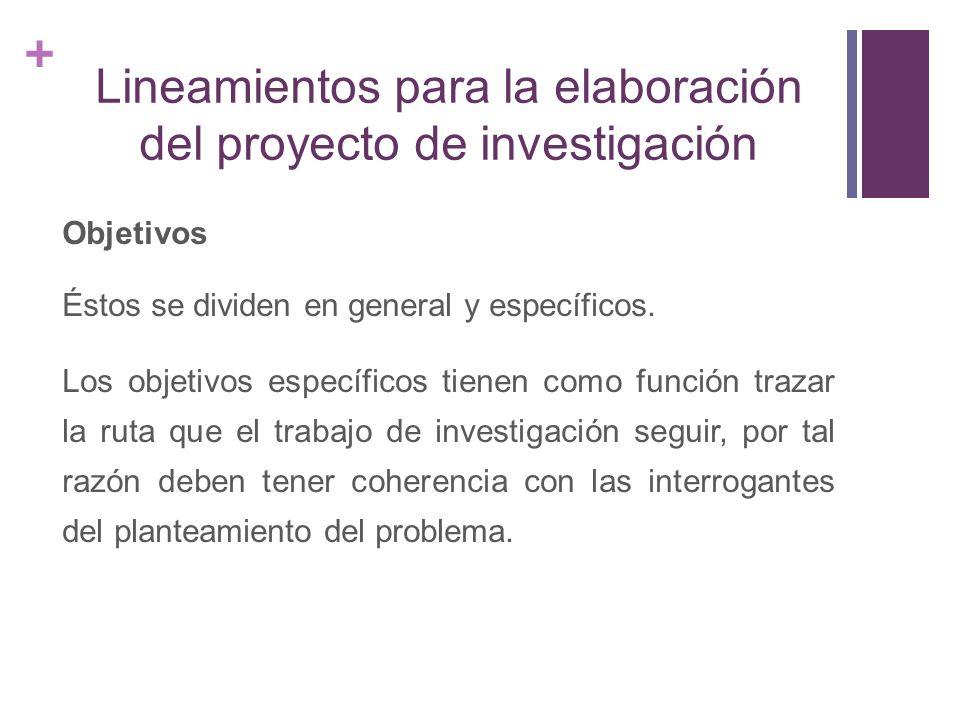 + Hipótesis Es la respuesta tentativa al problema de la investigación.