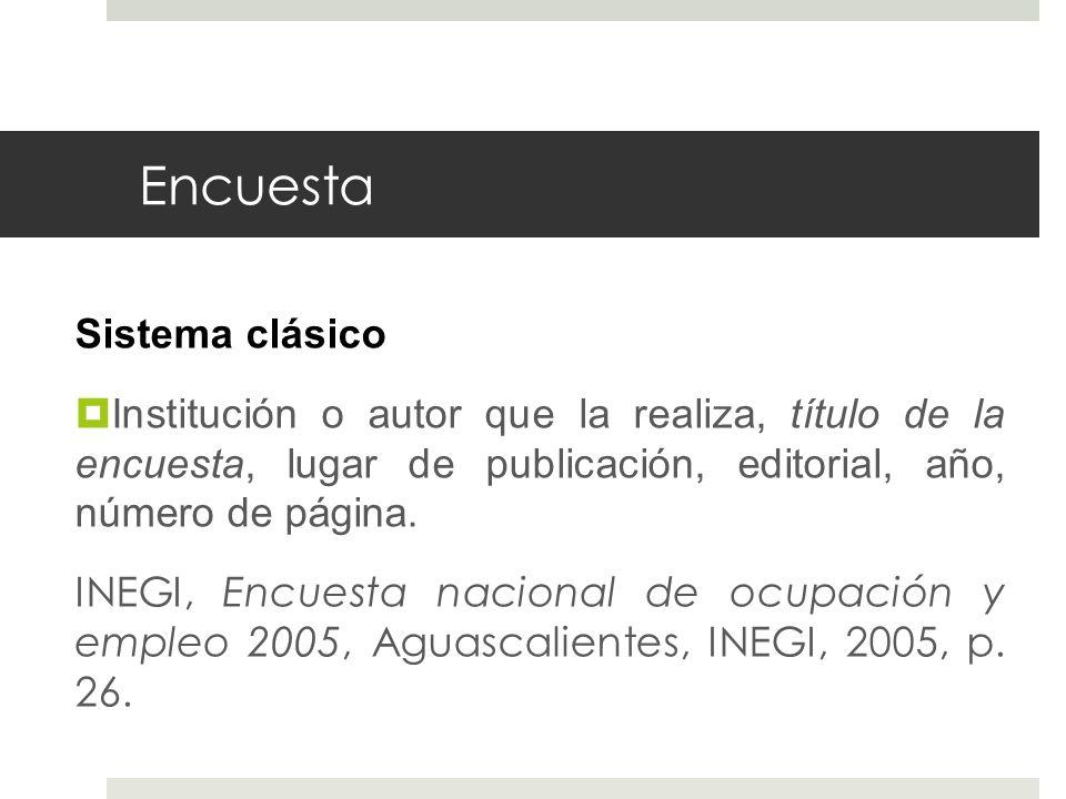 Encuesta Sistema clásico Institución o autor que la realiza, título de la encuesta, lugar de publicación, editorial, año, número de página.