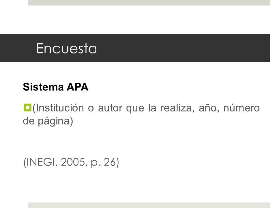 Encuesta Sistema APA (Institución o autor que la realiza, año, número de página) (INEGI, 2005, p. 26)