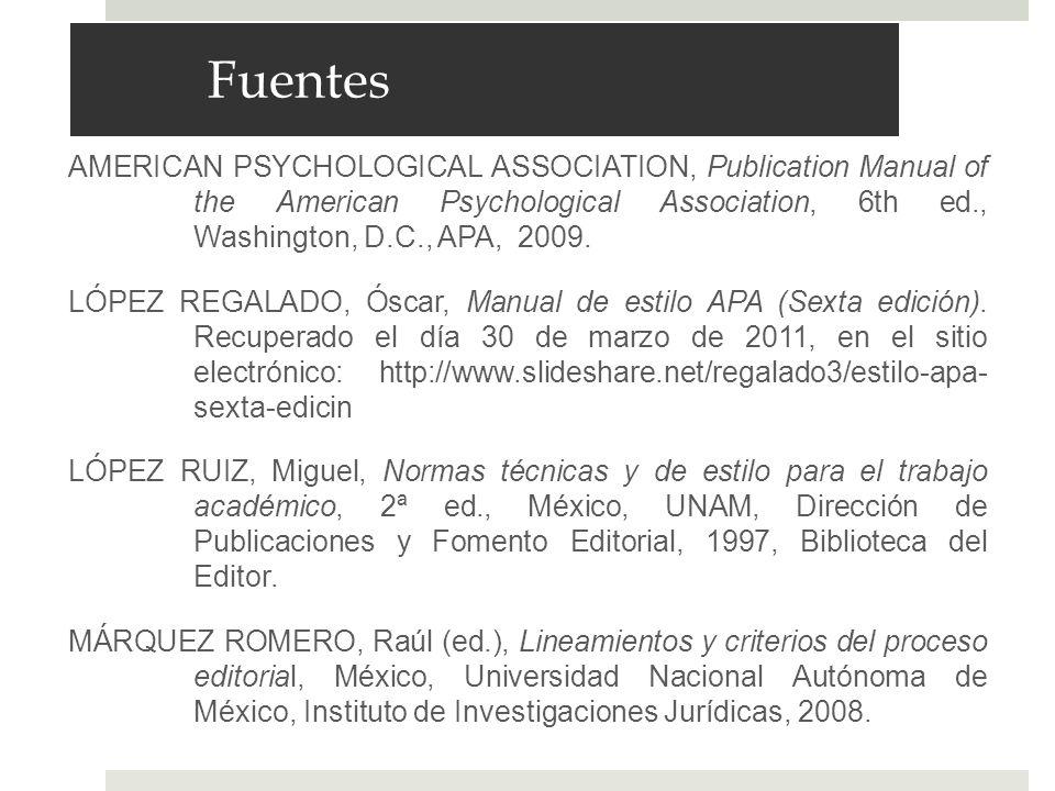 Fuentes AMERICAN PSYCHOLOGICAL ASSOCIATION, Publication Manual of the American Psychological Association, 6th ed., Washington, D.C., APA, 2009. LÓPEZ