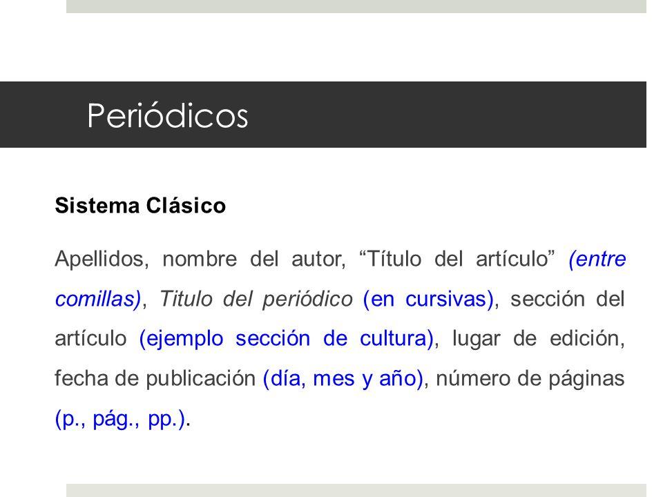 Periódicos Sistema Clásico Apellidos, nombre del autor, Título del artículo (entre comillas), Titulo del periódico (en cursivas), sección del artículo