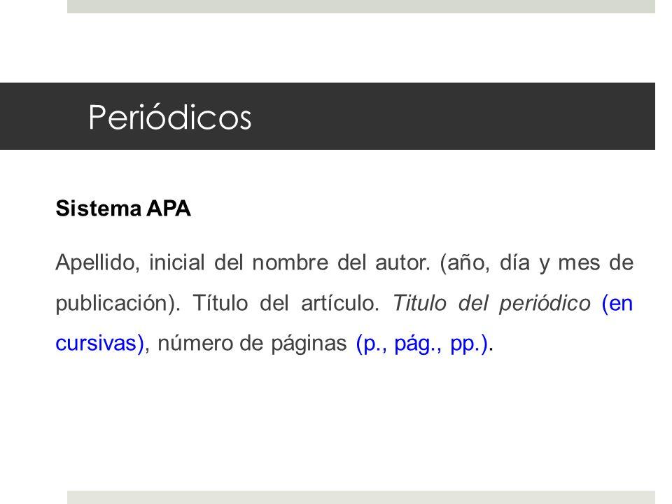 Periódicos Sistema APA Apellido, inicial del nombre del autor. (año, día y mes de publicación). Título del artículo. Titulo del periódico (en cursivas