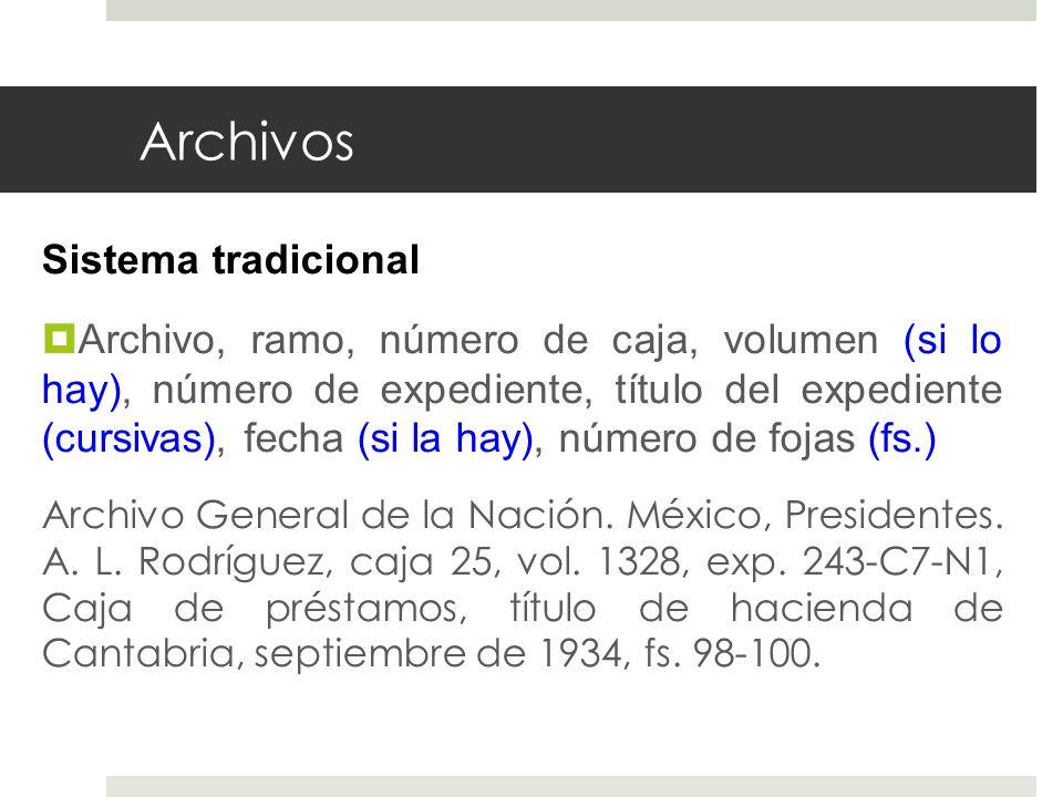 Archivos Sistema tradicional Archivo, ramo, número de caja, volumen (si lo hay), número de expediente, título del expediente (cursivas), fecha (si la