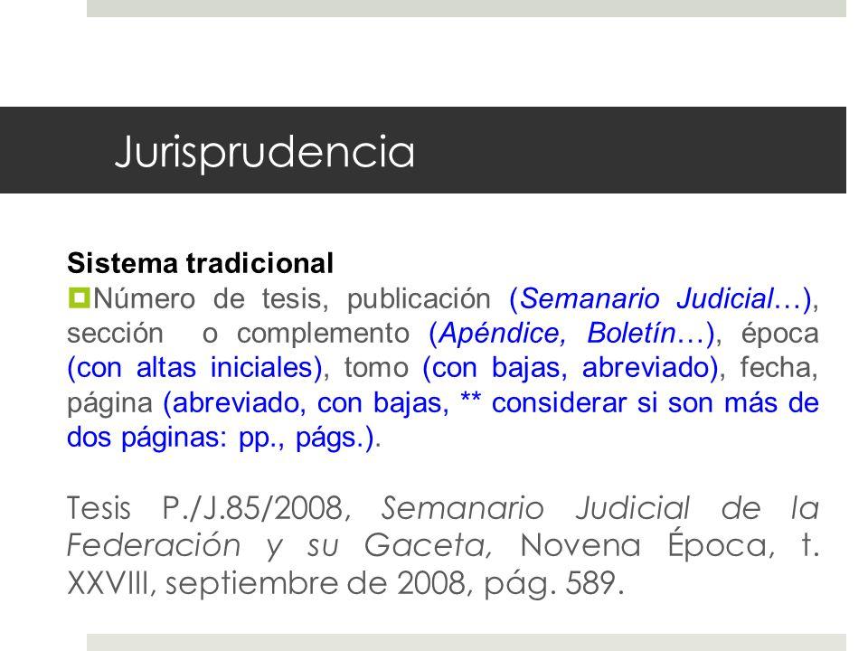 Jurisprudencia Sistema tradicional Número de tesis, publicación (Semanario Judicial…), sección o complemento (Apéndice, Boletín…), época (con altas in
