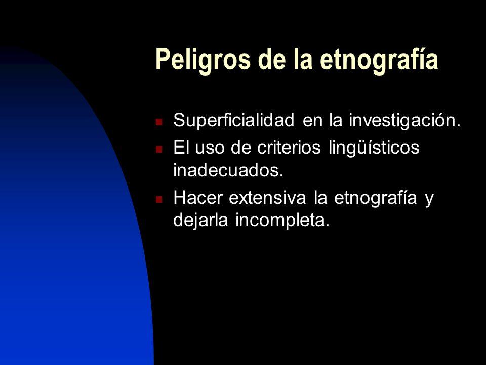 Peligros de la etnografía Superficialidad en la investigación.