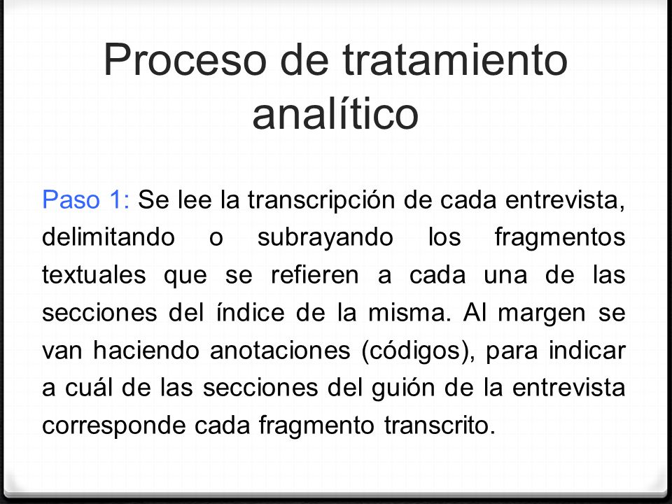 Proceso de tratamiento analítico Paso 1: Se lee la transcripción de cada entrevista, delimitando o subrayando los fragmentos textuales que se refieren