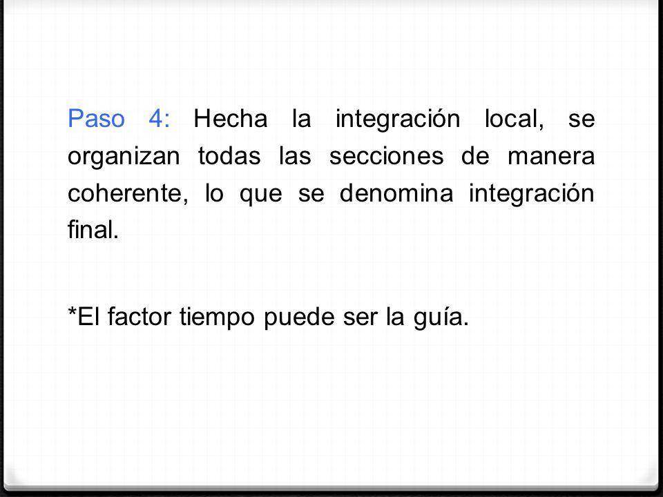 Paso 4: Hecha la integración local, se organizan todas las secciones de manera coherente, lo que se denomina integración final. *El factor tiempo pued