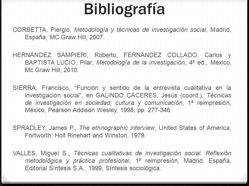 Bibliografía CORBETTA, Piergio, Metodología y técnicas de investigación social, Madrid, España, MC Graw Hill, 2007. HERNÁNDEZ SAMPIERI, Roberto, FERNÁ