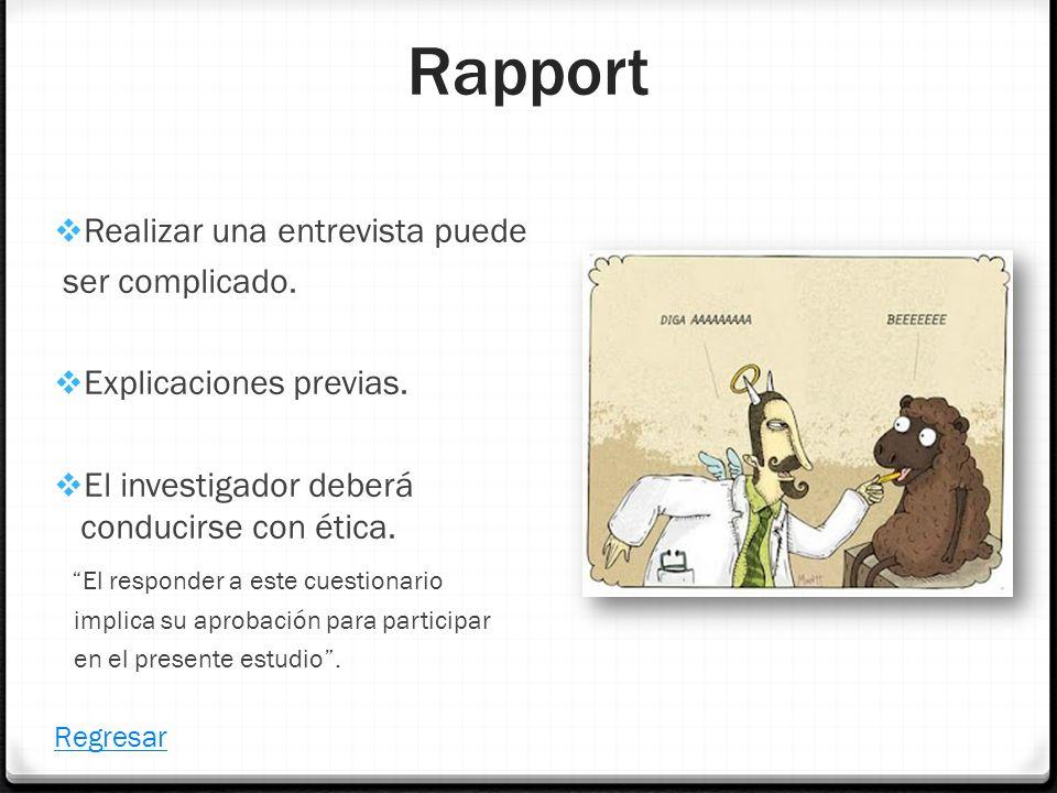 Rapport Realizar una entrevista puede ser complicado. Explicaciones previas. El investigador deberá conducirse con ética. El responder a este cuestion
