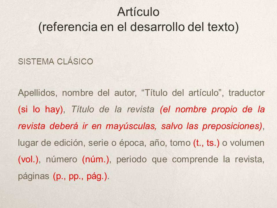 Artículo (referencia en el desarrollo del texto) SISTEMA CLÁSICO Apellidos, nombre del autor, Título del artículo, traductor (si lo hay), Título de la