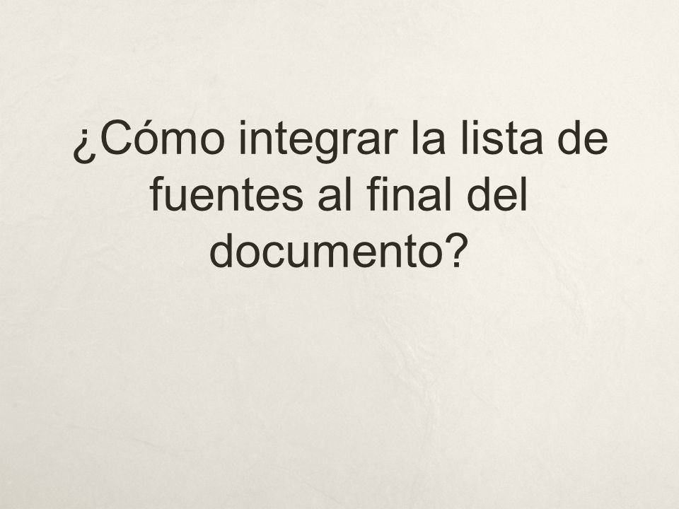 ¿Cómo integrar la lista de fuentes al final del documento?