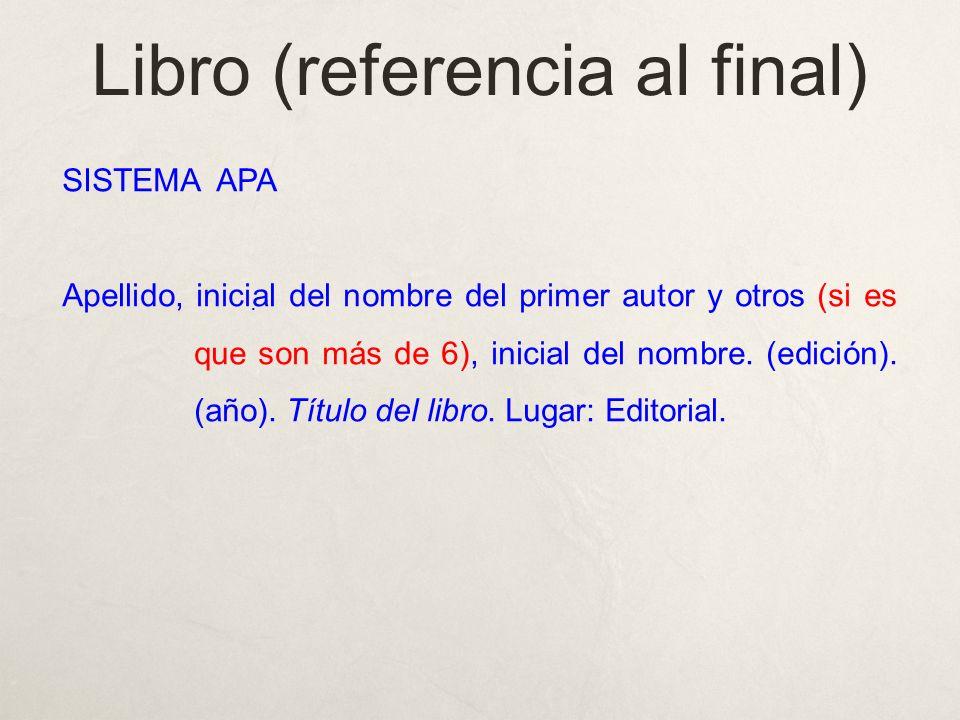 Libro (referencia al final) SISTEMA APA Apellido, inicial del nombre del primer autor y otros (si es que son más de 6), inicial del nombre.
