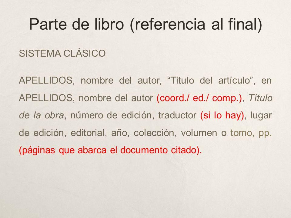 Parte de libro (referencia al final) SISTEMA CLÁSICO APELLIDOS, nombre del autor, Titulo del artículo, en APELLIDOS, nombre del autor (coord./ ed./ co