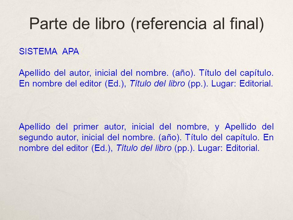 Parte de libro (referencia al final) SISTEMA APA Apellido del autor, inicial del nombre.