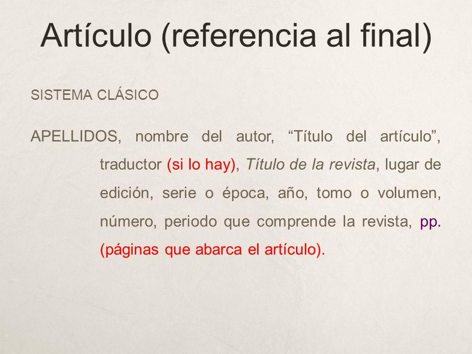 Artículo (referencia al final) SISTEMA CLÁSICO APELLIDOS, nombre del autor, Título del artículo, traductor (si lo hay), Título de la revista, lugar de