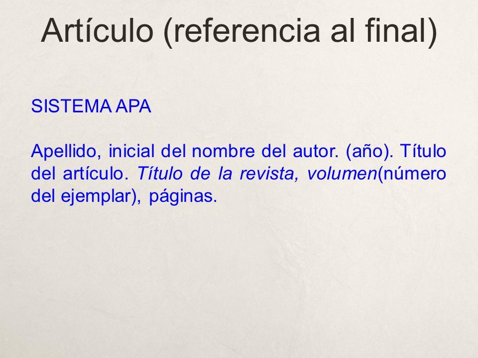 Artículo (referencia al final) SISTEMA APA Apellido, inicial del nombre del autor. (año). Título del artículo. Título de la revista, volumen(número de