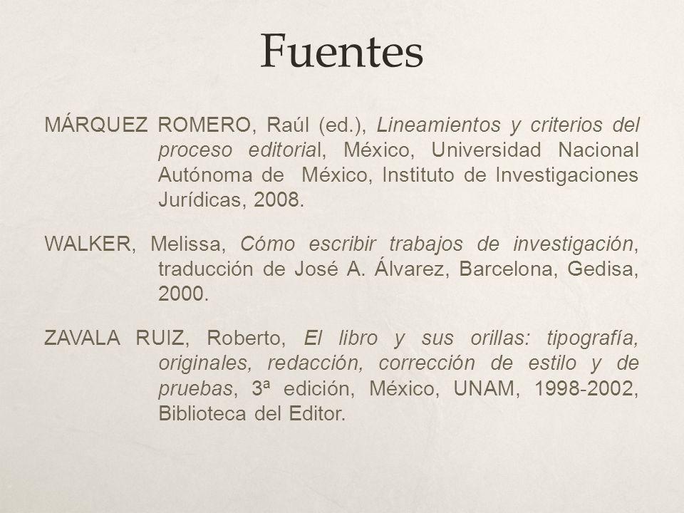 Fuentes MÁRQUEZ ROMERO, Raúl (ed.), Lineamientos y criterios del proceso editorial, México, Universidad Nacional Autónoma de México, Instituto de Inve